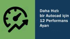Daha Hızlı bir Autocad için 12 Performans Ayarı