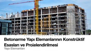 Betonarme Yapı Elemanlarının Konstrüktif Esasları ve Projelendirilmesi